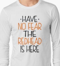 Have No Fear Redhead Is Here Long Sleeve T-Shirt