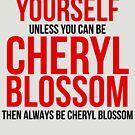 Always Be Cheryl Blossom by BobbyMcG