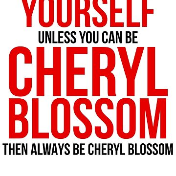 Always Be Cheryl Blossom by BobbyMcG