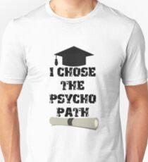 I Chose The Psyco Path Unisex T-Shirt