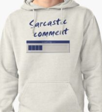 Sarcastic Comment Loading... Pullover Hoodie