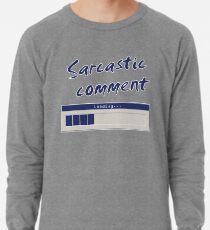 Sarcastic Comment Loading... Lightweight Sweatshirt