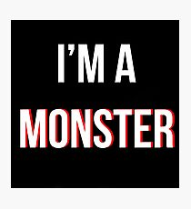 'I'm a MONSTER' Photographic Print