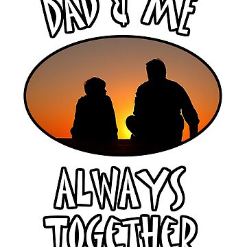 Dad and Me Always Together Father's Day  by Quooki