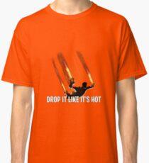 Drop It Like It's Hot Classic T-Shirt