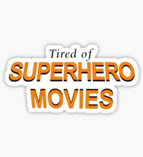 Tired Of Superhero Movies Sticker