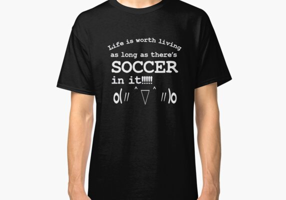 Life is worth living as long as there's SOCCER in it | Kaomoji