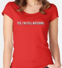 Yes, I'm still watching, Netflix  Women's Fitted Scoop T-Shirt