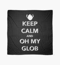 Keep Calm And Oh My Glob  Scarf