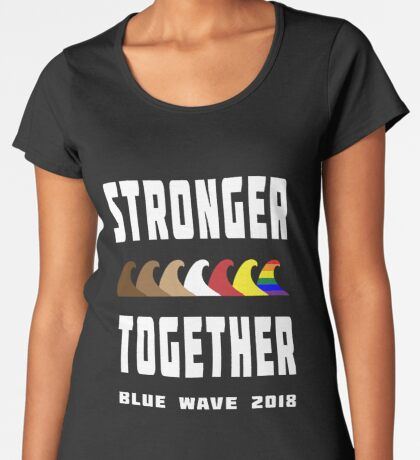 Stronger Together Blue Wave 2018 Women's Premium T-Shirt