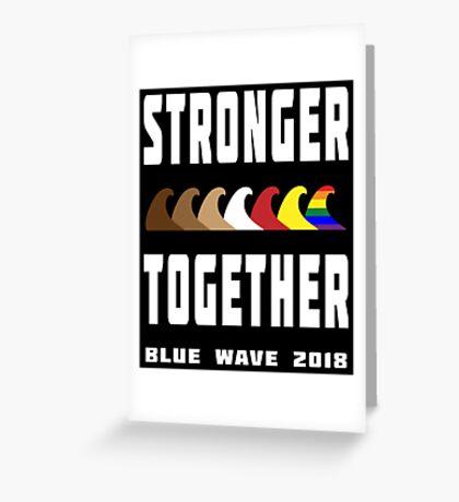 Stronger Together Blue Wave 2018 Greeting Card