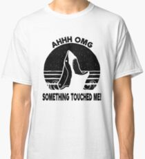 Ohh OMG - Something Touched Me Funny Shark Classic T-Shirt