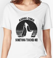 Ohh OMG - Something Touched Me Funny Shark Women's Relaxed Fit T-Shirt