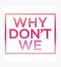 why don't we pinky Photographic Print