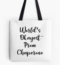 World's Okayest Prom Chaperone - Funny Prom Tote Bag