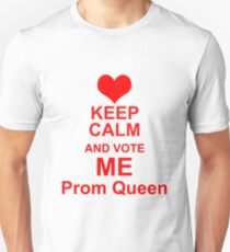 Keep Calm And Vote Me Prom Queen - Funny Prom Unisex T-Shirt