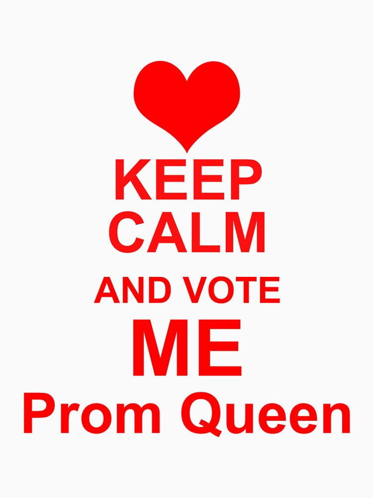 Keep Calm And Vote Me Prom Queen - Funny Prom by CreativeStrike