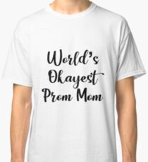 Worlds Okayest Prom Mom - Funny Prom Classic T-Shirt