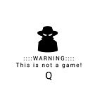 Warning. This is not a game. Q by Mark Salmon
