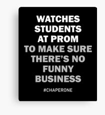 Watches Students At Prom To Make Sure There's No Funny Business #Chaperone Canvas Print