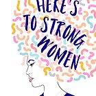 Here is to Strong Women #illustration #girlpower #feminist by Dominiquevari