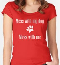Mess with my Dog - Mess with Me Fitted Scoop T-Shirt