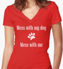 Mess with my Dog - Mess with Me Fitted V-Neck T-Shirt