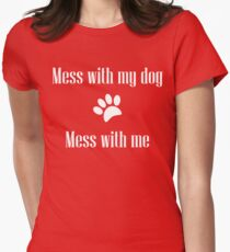 Mess with my Dog - Mess with Me Fitted T-Shirt