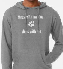 Mess with my Dog - Mess with Me Lightweight Hoodie