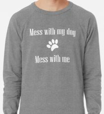 Mess with my Dog - Mess with Me Lightweight Sweatshirt