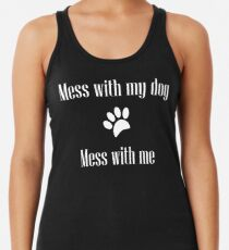 Mess with my Dog - Mess with Me Racerback Tank Top