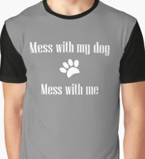 Mess with my Dog - Mess with Me Graphic T-Shirt