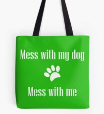 Mess with my Dog - Mess with Me Tote Bag