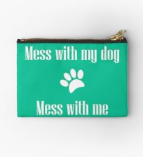 Mess with my Dog - Mess with Me Zipper Pouch