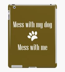 Mess with my Dog - Mess with Me iPad Case/Skin