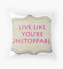 LIVE LIKE YOU'RE UNSTOPPABLE Throw Pillow