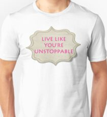 LIVE LIKE YOU'RE UNSTOPPABLE T-Shirt