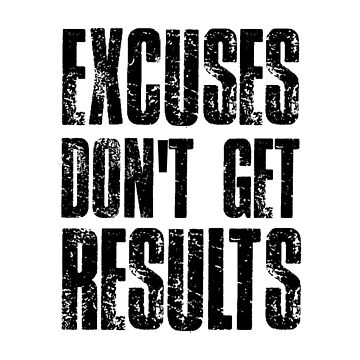 Excuses Don't get Results by FrancisDigital