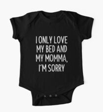 I Only Love My Bed And My Momma I'm Sorry T-Shirt One Piece - Short Sleeve