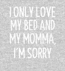 I Only Love My Bed And My Momma I'm Sorry T-Shirt Kids Pullover Hoodie