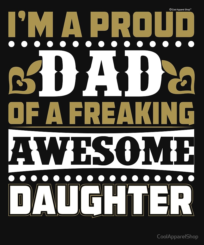 Im A Proud Dad OF A Freaking Awesome Daughter by CoolApparelShop