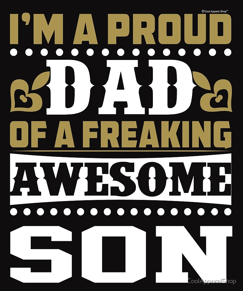 Im A Proud Dad OF A Freaking Awesome Son by CoolApparelShop