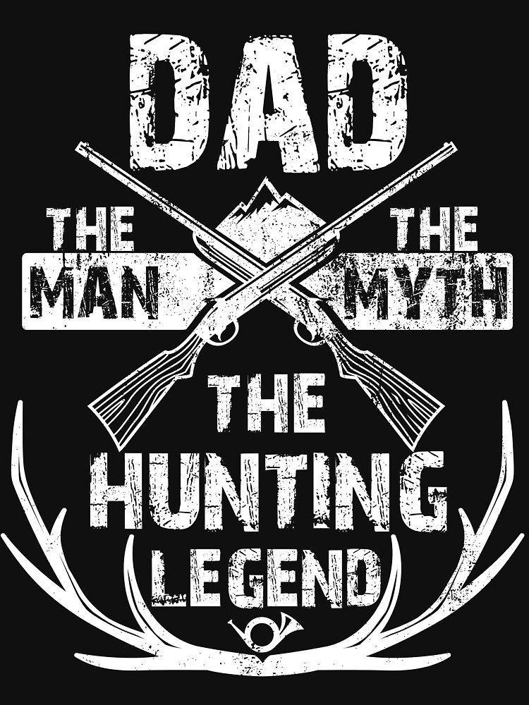 Dad The Man The Myth The Hunting Legend Tshirt for Hunters by suvil