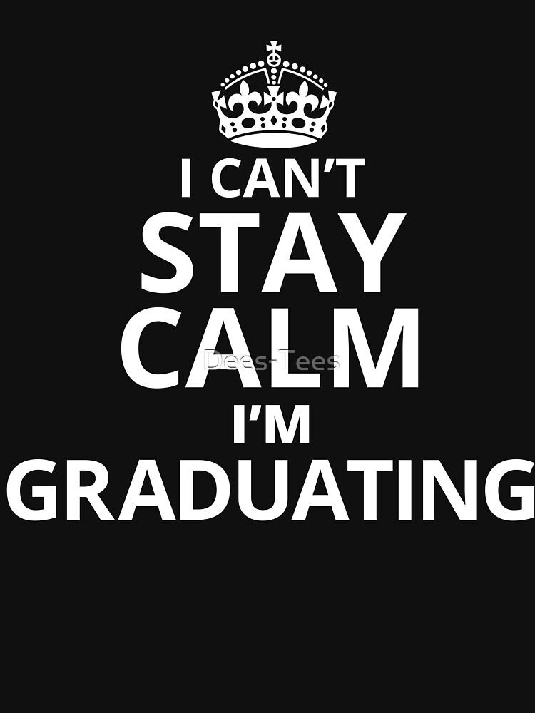 I Cant Stay Calm Im Graduating  by Dees-Tees