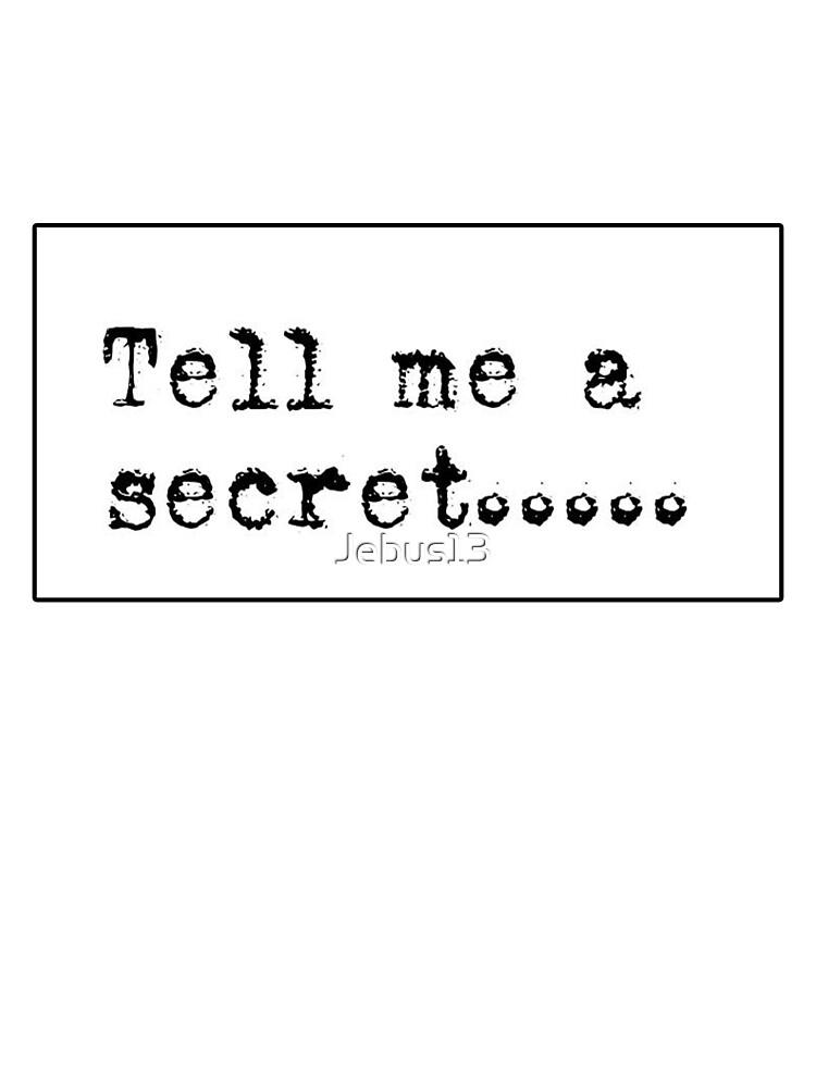 Shh tell me your secrets by Jebus13