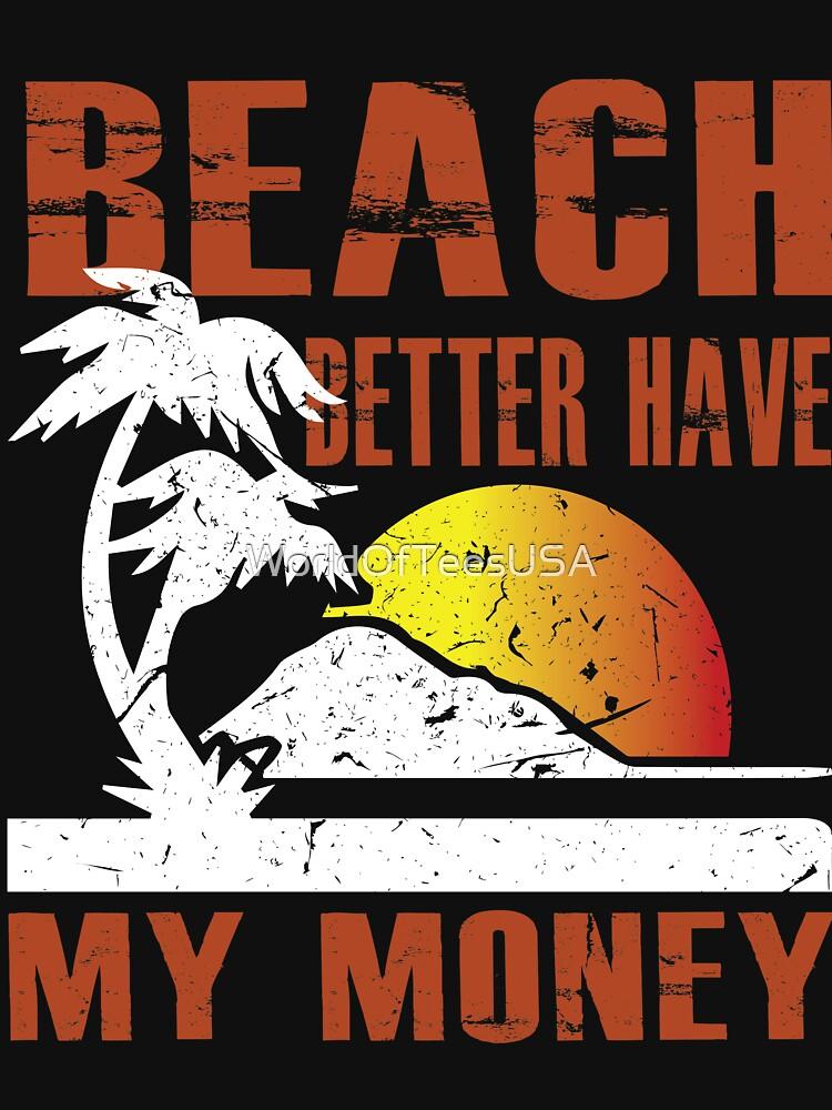 BEACH better have my money by WorldOfTeesUSA