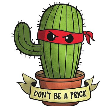 Don't Be A Prick by alleriaprints