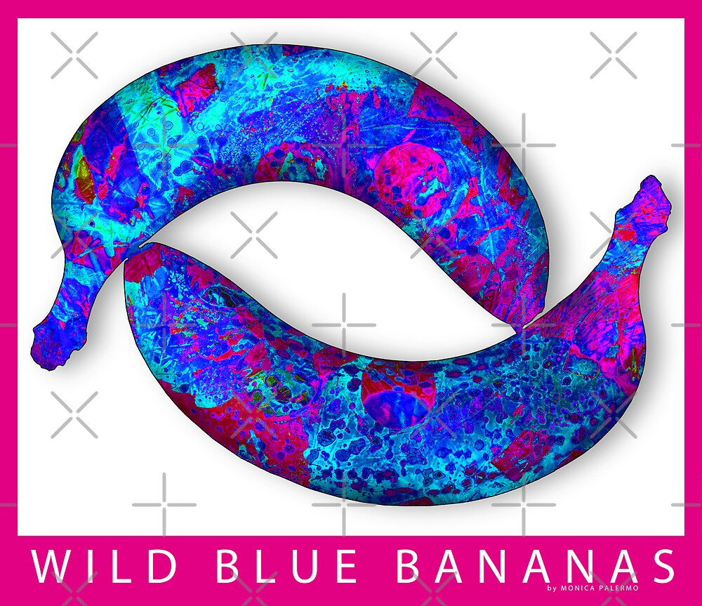 WILD BLUE BANANAS by monica palermo