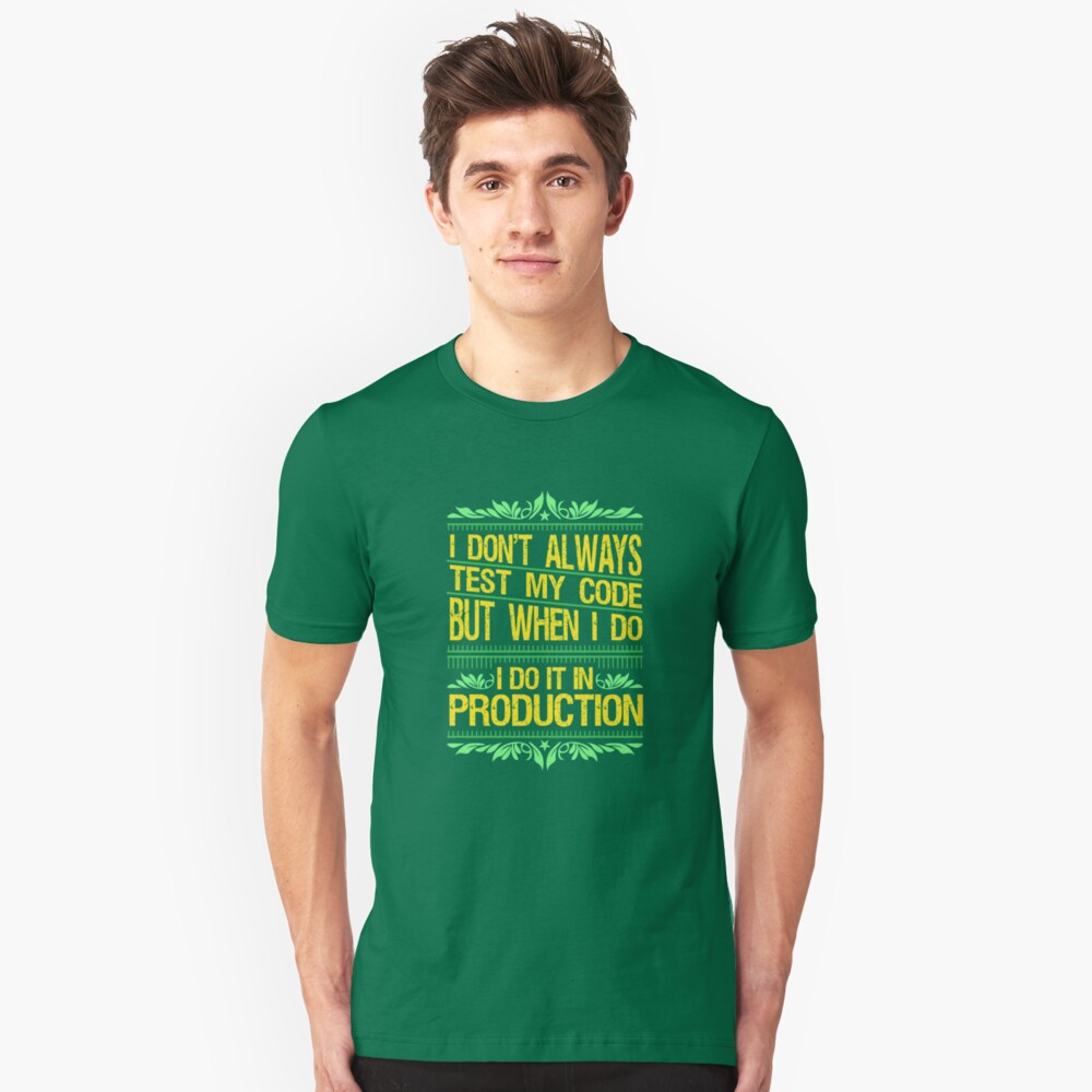 I Don't Always Test My Code - Funny Coding Gift Unisex T-Shirt Front