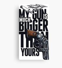 My Gun Is Bigger Than Your Gun - Art \ Tshirt print Canvas Print